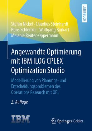 Angewandte Optimierung mit IBM ILOG CPLEX Optimization Studio von Burkart,  Wolfgang, Nickel,  Stefan, Reuter-Oppermann,  Melanie, Schlenker,  Hans, Steinhardt,  Claudius