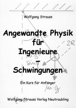 Angewandte Physik für Ingenieure – Schwingungen von Strauss,  Wolfgang