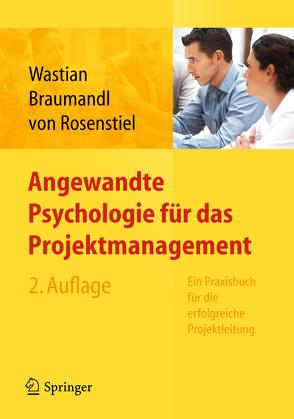 Angewandte Psychologie für das Projektmanagement. Ein Praxisbuch für die erfolgreiche Projektleitung von Braumandl,  Isabell, Rosenstiel,  Lutz, Wastian,  Monika