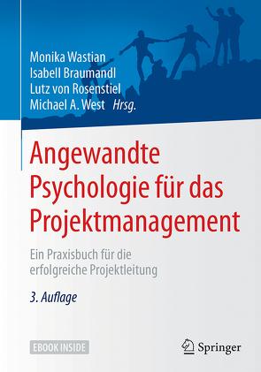 Angewandte Psychologie für das Projektmanagement von Braumandl,  Isabell, von Rosenstiel,  Lutz, Wastian,  Monika, West,  Michael A.