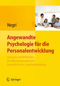 Angewandte Psychologie für die Personalentwicklung. Konzepte und Methoden für Bildungsmanagement, betriebliche Aus- und Weiterbildung von Negri,  Christoph