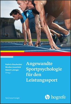 Angewandte Sportpsychologie für den Leistungssport von Liesenfeld,  Monika, Lobinger,  Babett, Staufenbiel,  Kathrin