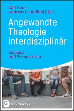 Angewandte Theologie interdisziplinär von Gaus,  Ralf, Leinhäupl,  Andreas