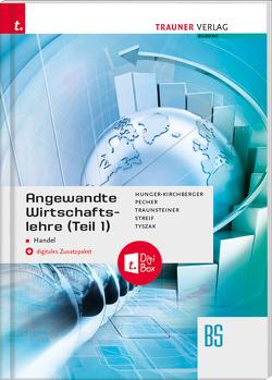 Angewandte Wirtschaftslehre für den Handel (Teil 1) + digitales Zusatzpaket von Hunger-Kirchberger,  Barbara, Pecher,  Kurt, Streif,  Markus, Traunsteiner,  Martina, Tyszak,  Günter