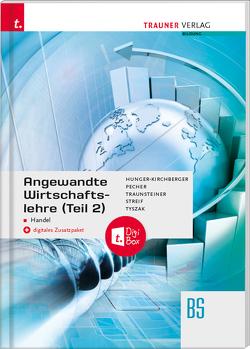 Angewandte Wirtschaftslehre für den Handel (Teil 2) + digitales Zusatzpaket von Hunger-Kirchberger,  Barbara, Pecher,  Kurt, Streif,  Markus, Traunsteiner,  Martina, Tyszak,  Günter