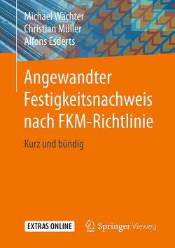 Angewandter Festigkeitsnachweis nach FKM-Richtlinie von Esderts,  Alfons, Müller,  Christian, Wächter,  Michael