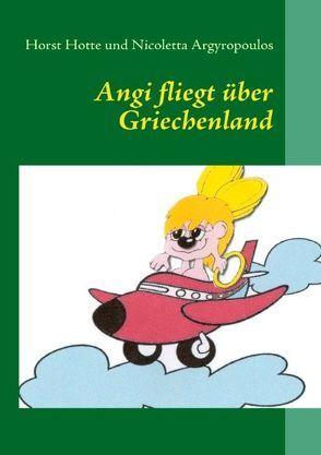 Angi fliegt über Griechenland von Argyropoulos,  Nicoletta, Hotte,  Horst