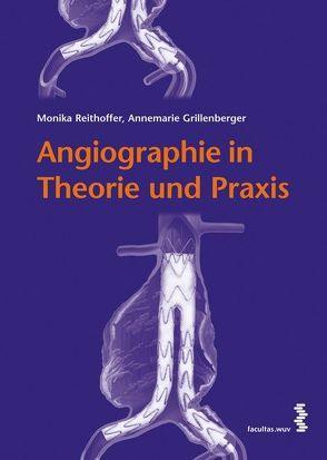 Angiographie in Theorie und Praxis von Grillenberger,  Annemarie, Reithoffer,  Monika