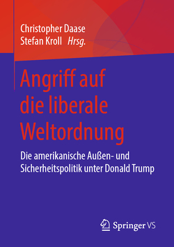 Angriff auf die liberale Weltordnung von Daase,  Christopher, Kroll,  Stefan