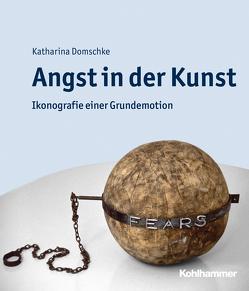 Angst in der Kunst von Domschke,  Katharina, Padberg,  Martina