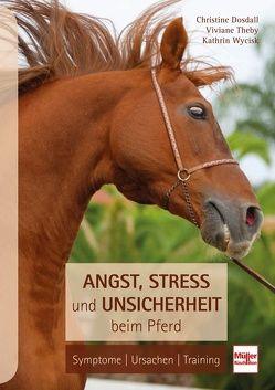 Angst, Stress und Unsicherheit beim Pferd von Dosdall,  Christine, Theby,  Viviane, Wycisk,  Kathrin
