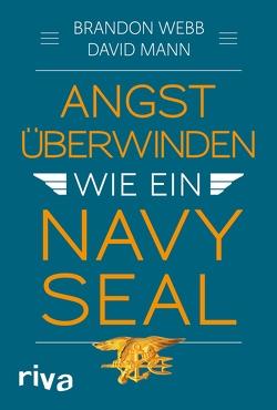 Angst überwinden wie ein Navy SEAL von Mann,  John David, Webb,  Brandon