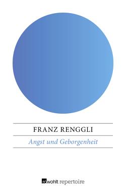 Angst und Geborgenheit von Grischek,  Heinz, Renggli,  Franz