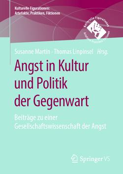 Angst in Kultur und Politik der Gegenwart von Linpinsel,  Thomas, Martin,  Susanne