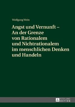 Angst und Vernunft – An der Grenze von Rationalem und Nichtrationalem im menschlichen Denken und Handeln von Wein,  Wolfgang