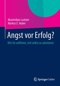 Angst vor Erfolg? von Huber,  Markus E., Lackner,  Maximilian