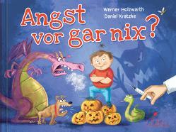 Angst vor gar nix? von Holzwarth,  Werner, Kratzke,  Daniel