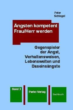 Ängsten kompetent Frau/Herr werden, Band 3 von Schlegel,  Peter