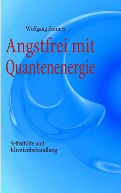 Angstfrei mit Quantenenergie von Zimmer,  Wolfgang