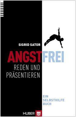 Angstfrei reden und präsentieren von Sator,  Sigrid