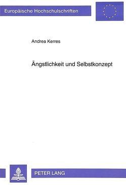 Ängstlichkeit und Selbstkonzept von Kerres,  Andrea