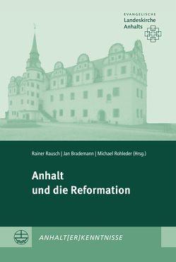 Anhalt und die Reformation von Brademann,  Jan, Rausch,  Rainer, Rohleder,  Michael