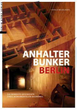 Anhalter Bunker Berlin von Neckelmann,  Harald