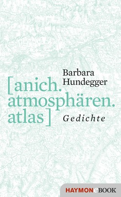 [anich.atmosphären.atlas] von Hundegger,  Barbara