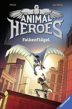 Animal Heroes, Band 1: Falkenflügel von Birck,  Jan, THiLO