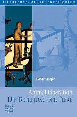 Animal Liberation. Die Befreiung der Tiere von Schorcht,  Claudia, Singer,  Peter