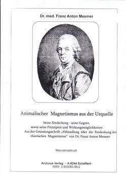 Animalischer Magnetismus aus der Urquelle von Dr. Mesmer,  Franz Anton