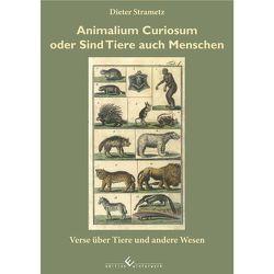 Animalium Curiosum oder sind Tiere auch Menschen von Strametz,  Dieter