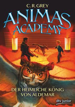 Animas Academy – Der heimliche König von Aldemar Band 2 von Grey,  C.R., LeFaiver,  Kayley, Madsen,  Jim, Mierswa,  Stefanie