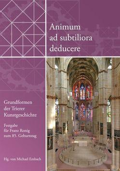 Animum ad subtiliora deducere. Grundformen der Trierer Kunstgeschichte von Embach,  Michael