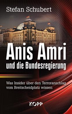Anis Amri und die Bundesregierung von Schubert,  Stefan