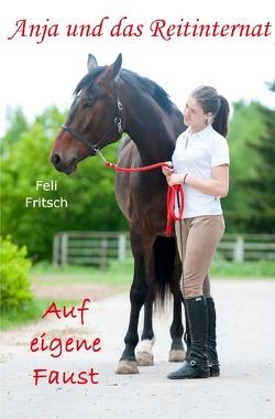 Anja und das Reitinternat / Anja und das Reitinternat – Auf eigene Faust von Fritsch,  Feli