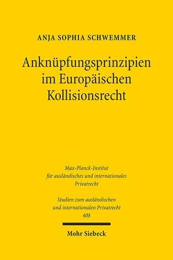Anknüpfungsprinzipien im europäischen Kollisionsrecht von Schwemmer,  Anja Sophia