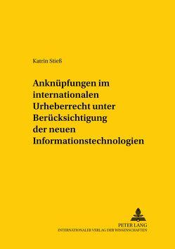 Anknüpfungen im internationalen Urheberrecht unter Berücksichtigung der neuen Informationstechnologien von Stieß,  Katrin