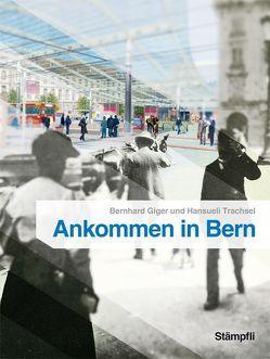 Ankommen in Bern von Giger,  Bernhard, Trachsel,  Hansueli