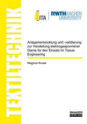 Anlagenentwicklung und -validierung zur Herstellung elektrogesponnener Garne für den Einsatz im Tissue Engineering von Kruse,  Magnus