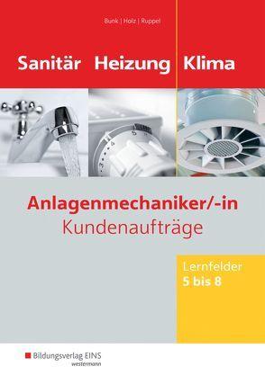 Anlagenmechaniker/-in Sanitär-, Heizungs- und Klimatechnik von Bunk,  Horst-Dieter, Holz,  Thomas, Ruppel,  Albert