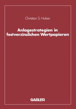 Anlagestrategien in festverzinslichen Wertpapieren von Holzer,  Christian S.