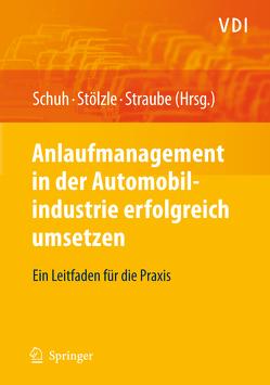 Anlaufmanagement in der Automobilindustrie erfolgreich umsetzen von Schuh,  Günther, Stölzle,  Wolfgang, Straube,  Frank