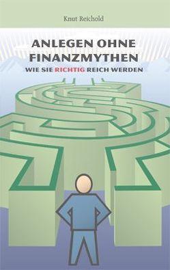 Anlegen ohne Finanzmythen von Reichold,  Knut