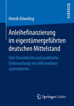 Anleihefinanzierung im eigentümergeführten deutschen Mittelstand von Döweling,  Henrik