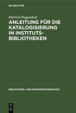 Anleitung für die Katalogisierung in Institutsbibliotheken von Poggendorf,  Dietrich