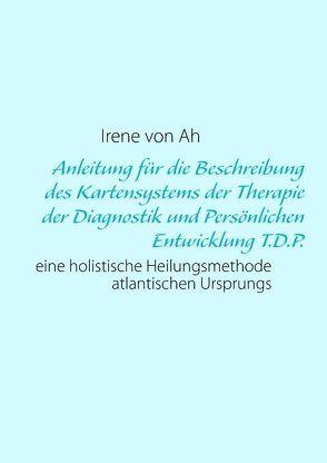 Anleitung für die Beschreibung des Kartensystems der Therapie der Diagnostik und Persönlichen Entwicklung T.D.P. von Ah,  Irene von