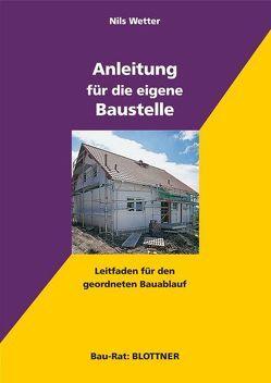 Anleitung für die eigene Baustelle von Wetter,  Nils