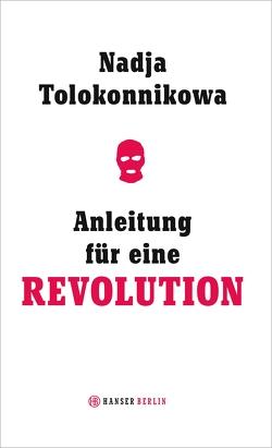 Anleitung für eine Revolution von Meltendorf,  Friederike, Seitz,  Jennie, Tolokonnikowa,  Nadja