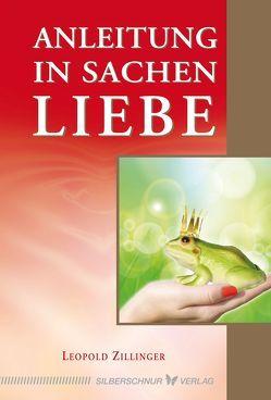 Anleitung in Sachen Liebe von Zillinger,  Leopold